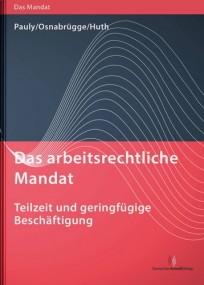 Das arbeitsrechtliche Mandat: Teilzeit und geringfügige Beschäftigung