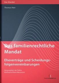 Das familienrechtliche Mandat - Eheverträge und Scheidungsfolgenvereinbarungen