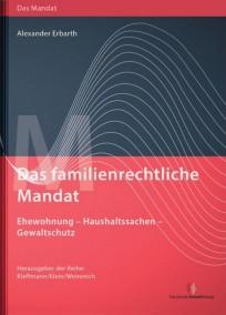 Das familienrechtliche Mandat - Ehewohnung - Haushaltssachen - Gewaltschutz
