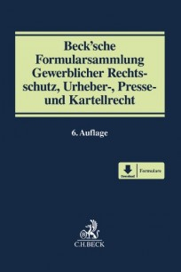 Beck'sche Formularsammlung Gewerblicher Rechtsschutz, Urheber-, Presse- und Kartellrecht
