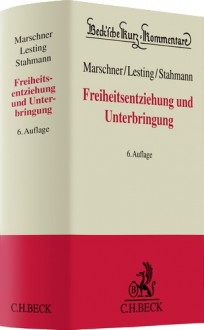 Freiheitsentziehung und Unterbringung. Handbuch und Kommentar