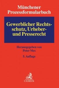 Münchener Prozessformularbuch - Gewerblicher Rechtsschutz, Urheber- und Presserecht