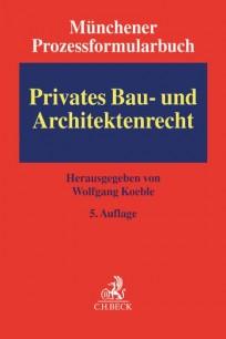 Münchener Prozessformularbuch - Privates Bau- und Architektenrecht
