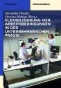 Flexibilisierung von Arbeitsbedingungen in der unternehmerischen Praxis