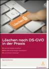 Löschen nach DS-GVO in der Praxis